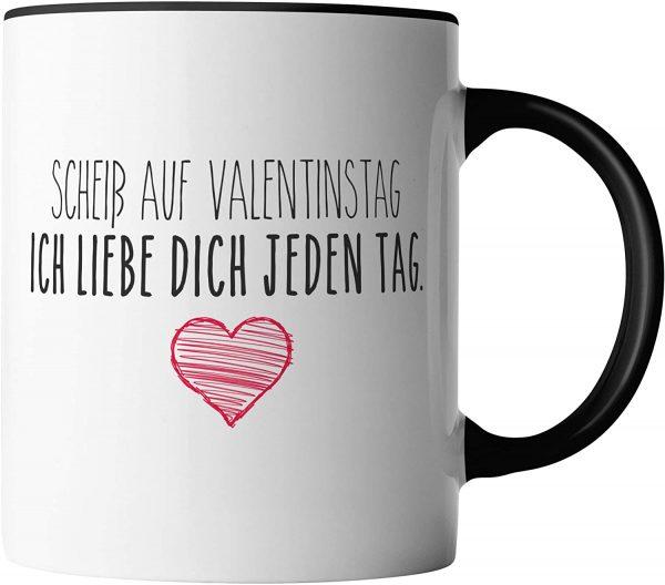 Tasse - Scheiß auf Valentinstag - Ich liebe dich jeden Tag